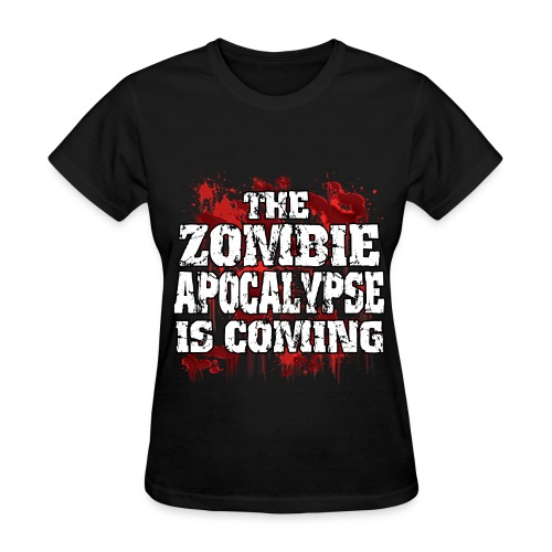 The Zombie Apocalypse is coming - Women's T-Shirt