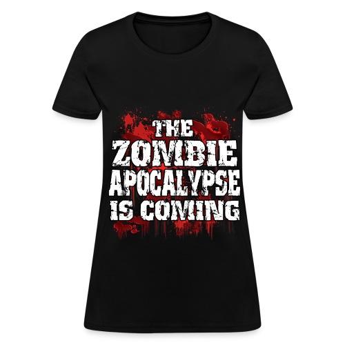 The Zombie Apocalypse is coming - Women's T-Shirt