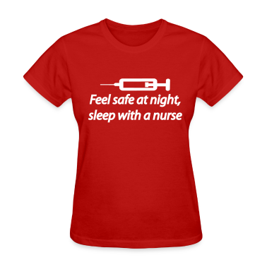 Feel safe at night, sleep with a nurse Women's T-Shirts