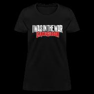 T-Shirts ~ Women's T-Shirt ~ I Was In The War