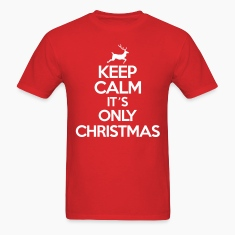 Keep calm it's only christmas T-Shirts