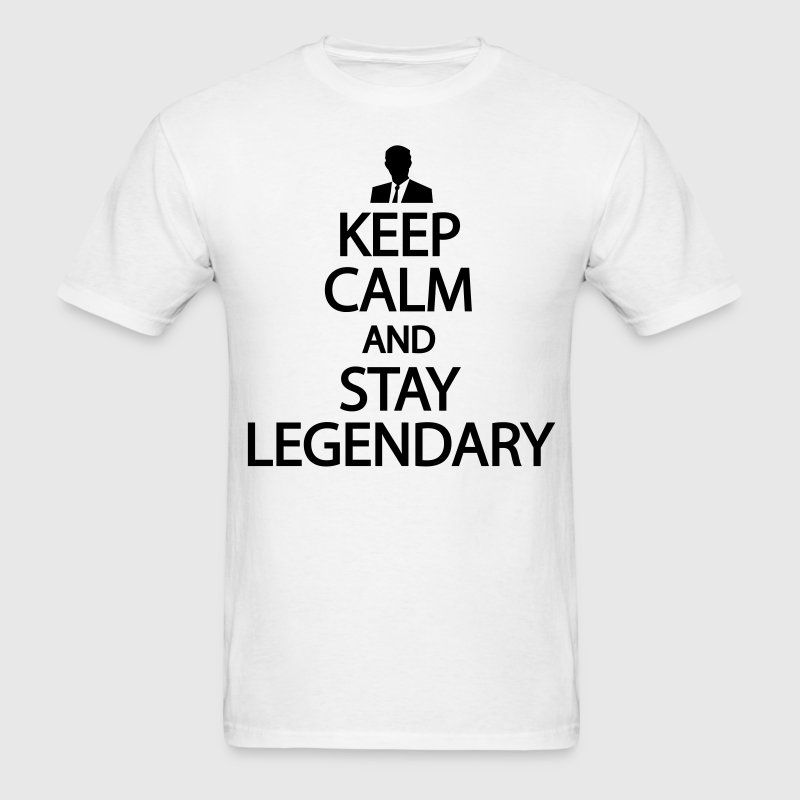 Keep calm and stay legendary T-Shirts - Men's T-Shirt