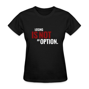 Losing is not an Option (women) - Women's T-Shirt