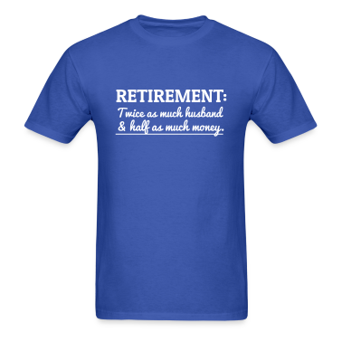 Retriement. Twice Husband. Half Money T-Shirts