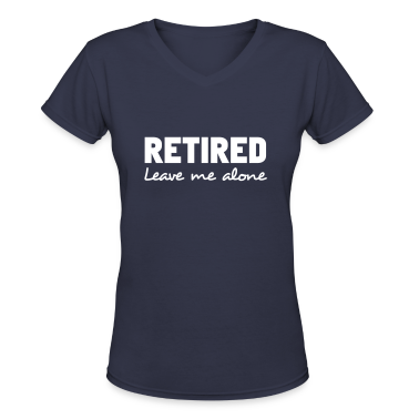 Retired. Leave Me Alone Women's T-Shirts
