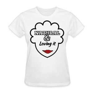 Natural & Loving It Womens T Shirt - Women's T-Shirt