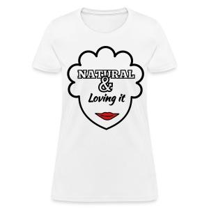 Natural & Loving It Womens T Shirt - Women's T-Shirt