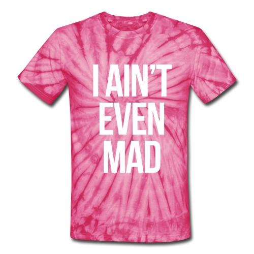 Ain't even mad womens tee  - Unisex Tie Dye T-Shirt
