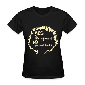 Yes It's My Hair And No You Can't Touch It Standard T Shirt - Women's T-Shirt