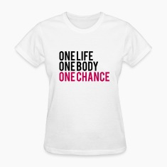 One Life One Body One Chance Women's T-Shirts