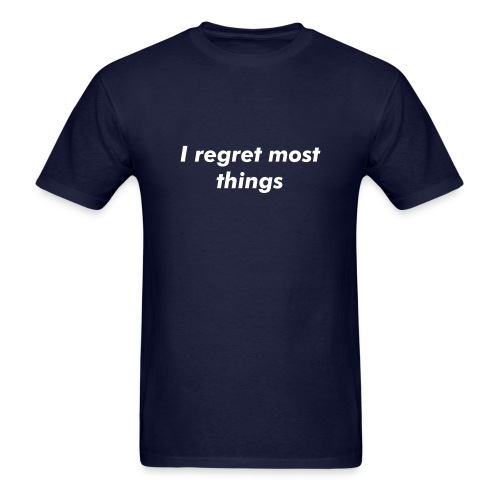 I regret most things - Men's T-Shirt
