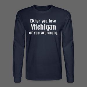 Michigan or Wrong - Men's Long Sleeve T-Shirt
