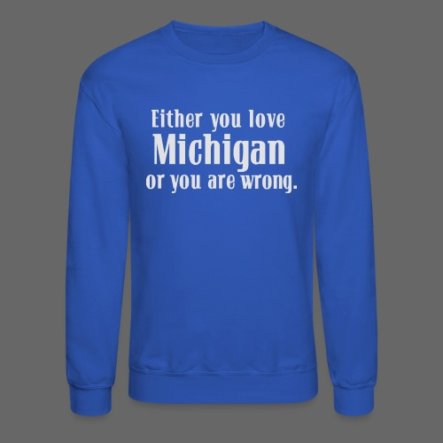 Michigan or Wrong - Crewneck Sweatshirt