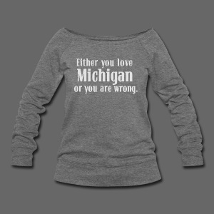 Michigan or Wrong - Women's Wideneck Sweatshirt