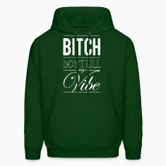 Don't kill my vibe. Hoodies