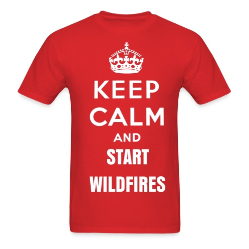 Keep Calm and Start Wildfires - Men's T-Shirt