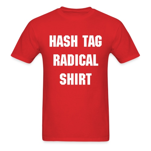 Hash Tag Radical Shirt (Men's T) - Men's T-Shirt