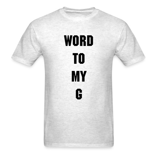 Word to my g Tee - Men's T-Shirt