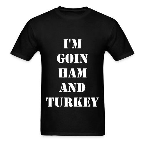 I'M GOIN HAM AND TURKEY - Men's T-Shirt