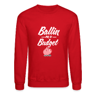 Long Sleeve Shirts ~ Men's Crewneck Sweatshirt ~ Ballin Ona Budget sweatshirt