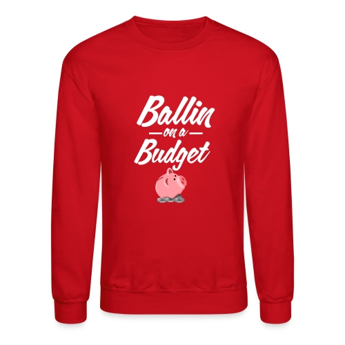 Ballin Ona Budget sweatshirt - Crewneck Sweatshirt