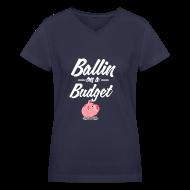 Women's T-Shirts ~ Women's V-Neck T-Shirt ~ Ballin Ona Budget V-Neck T-Shirt
