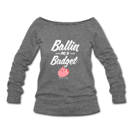 Long Sleeve Shirts ~ Women's Wideneck Sweatshirt ~ Ballin Ona Budget Wide Neck Sweatshirt