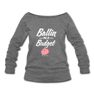 Ballin Ona Budget Wide Neck Sweatshirt - Women's Wideneck Sweatshirt
