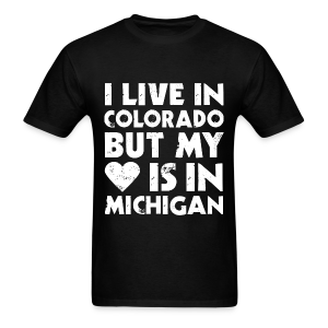 I LIVE IN COLORADO BUT MY HEART IS IN MICHIGAN_white - Men's T-Shirt