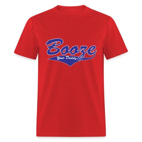 Booze Your Daddy Official Uniform - Men's T-Shirt