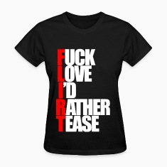 FLIRT (Fuck Love I'd Rather Tease.) Women's T-Shirts