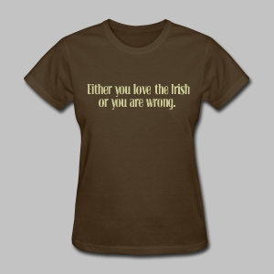 Love The Irish or You're Wrong - Women's T-Shirt
