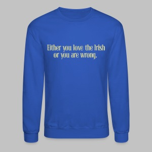 Love The Irish or You're Wrong - Crewneck Sweatshirt
