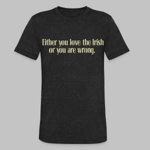 Love The Irish or You're Wrong - Unisex Tri-Blend T-Shirt by American Apparel