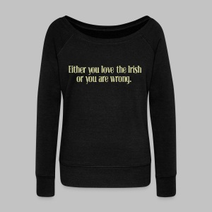 Love The Irish or You're Wrong - Women's Wideneck Sweatshirt