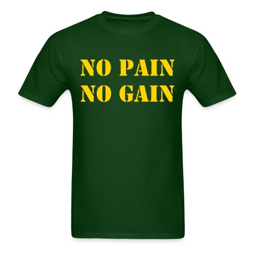 No Pain No Gain - Men's T-Shirt