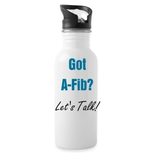 *Got A-Fib? Let's Talk^ - Water Bottle