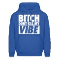 Bitch Don't Kill My Vibe Hoodies