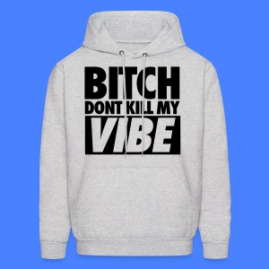Bitch Don't Kill My Vibe Hoodies - Men's Hoodie