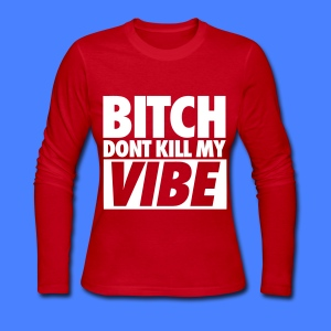 Bitch Don't Kill My Vibe Long Sleeve Shirts - Women's Long Sleeve Jersey T-Shirt