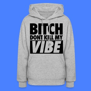 Bitch Don't Kill My Vibe Hoodies - Women's Hoodie