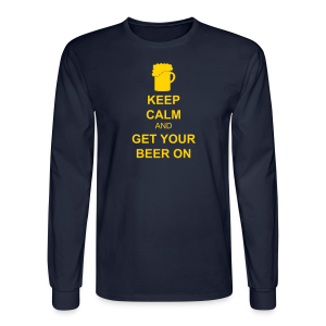 Keep Calm Get Your Beer On Men's Long Sleeve T-Shirt - Men's Long Sleeve T-Shirt