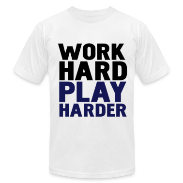 Work/Play hard T-Shirts