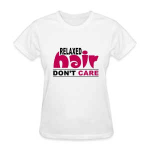 Relaxed Hair Don't Care T Shirts - Women's T-Shirt