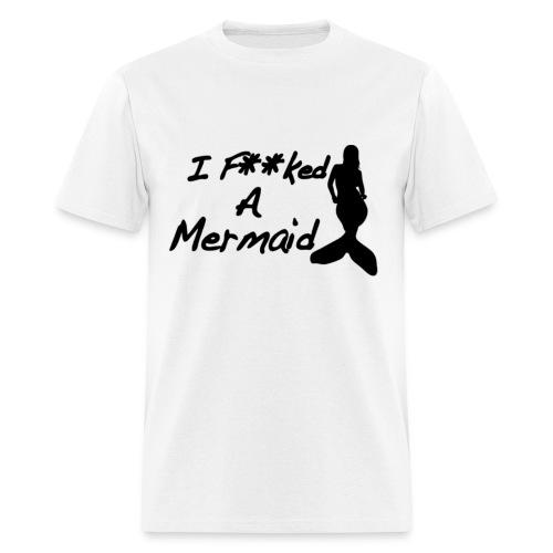 F**cked a mermaid - Men's T-Shirt