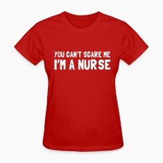 you cant scare me im a nurse