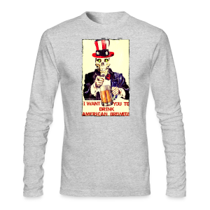 I Want You To Drink American Brewed Men's Long Sleeve T-Shirt - Men's Long Sleeve T-Shirt by Next Level