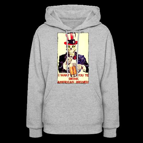 I Want You To Drink American Brewed Women's Hooded Sweatshirt - Women's Hoodie