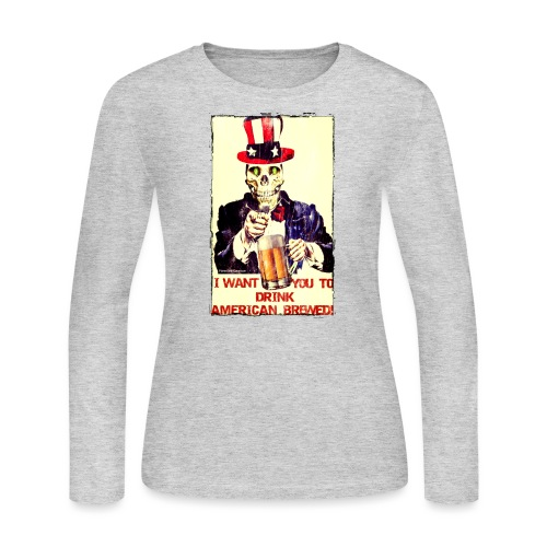 I Want You To Drink American Brewed Women's Long Sleeve T-Shirt - Women's Long Sleeve Jersey T-Shirt
