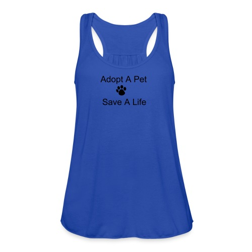 Adopt a Pet Save A Life - Women's Flowy Tank Top by Bella